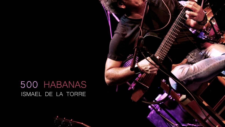 Mezcla y Mastering de 500 Habanas del cantautor cubano Ismael de la Torre.
